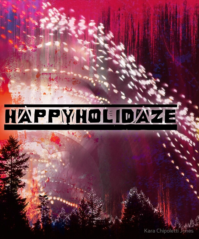 Happy Holidaze by Kara Chipoletti Jones