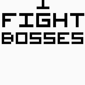 I Fight Bosses by NiteOwl