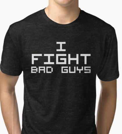 I Fight Bad Guys (Reversed Colours) Tri-blend T-Shirt