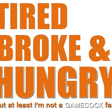 Tired Broke & Hungry - Clemson by CrushRush803