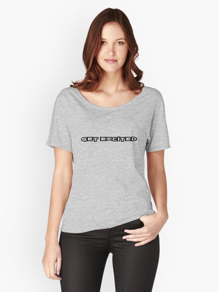 """Just """"Get Excited"""" Women's Relaxed Fit T-Shirt Front"""