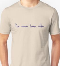 I've never been older. Unisex T-Shirt