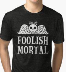 Foolish Mortal Tri-blend T-Shirt