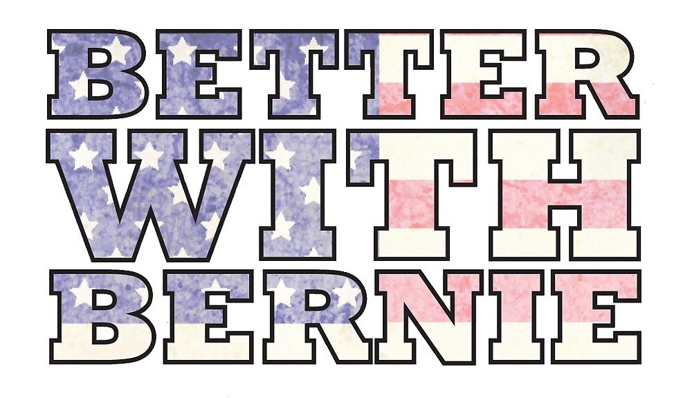 Bernie Sanders Better With Bernie 2016 by Four4Life