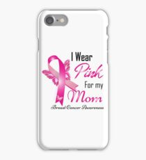 I Wear Pink For My Mom Breast Cancer Awareness iPhone Case/Skin
