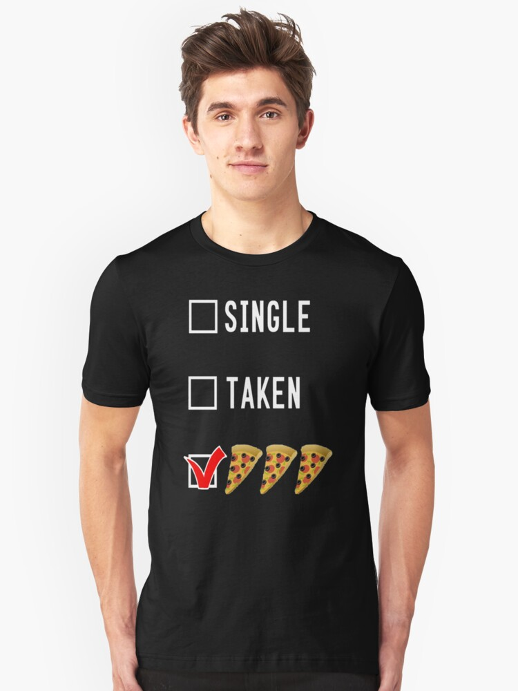 Single Taken Pizza Funny Picked Swag Unisex T-Shirt Front