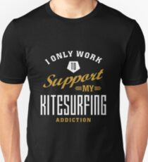 I Only Work to Support My Kitesurfing Addiction Unisex T-Shirt