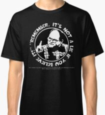 "George Costanza: ""Remember, It's Not a Lie If You Believe It!"" Classic T-Shirt"
