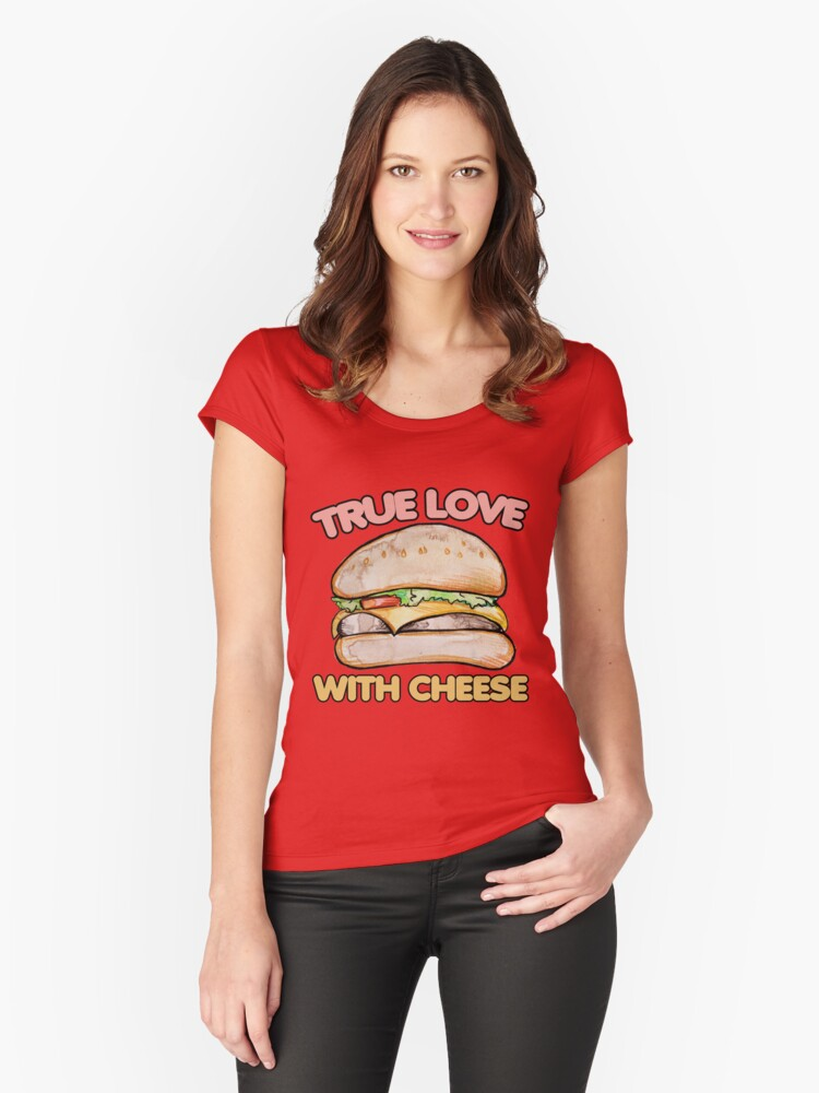 True love with cheese cheeseburger Women's Fitted Scoop T-Shirt Front