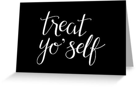 Treat Yo' Self (White Text) by Talia Abramson