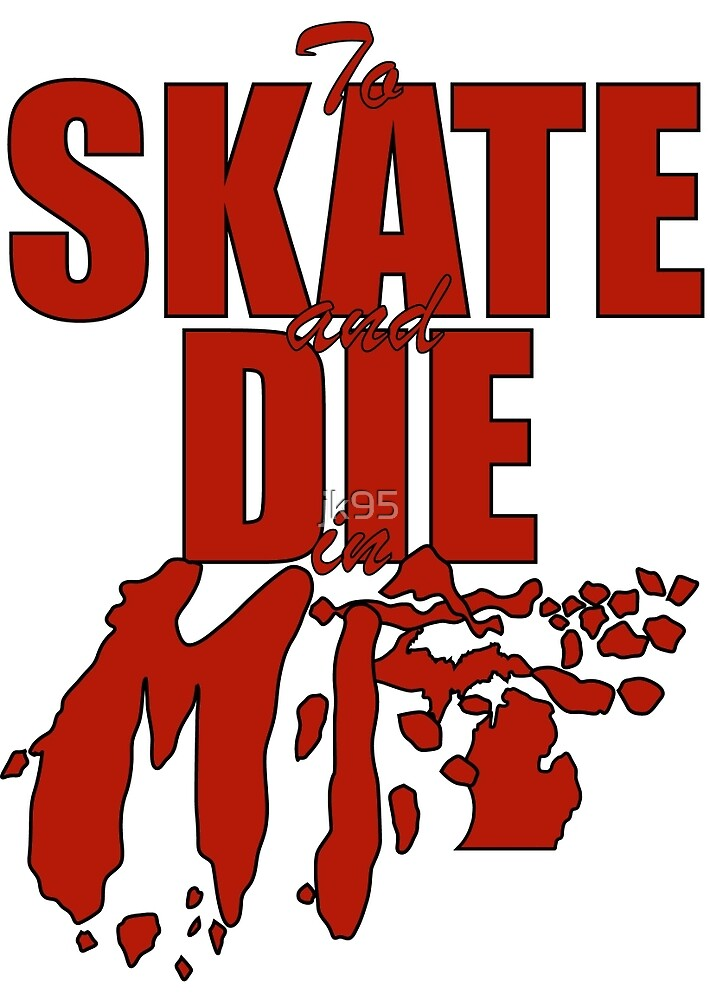 Skate and Die in MI BLK/RED by jk95