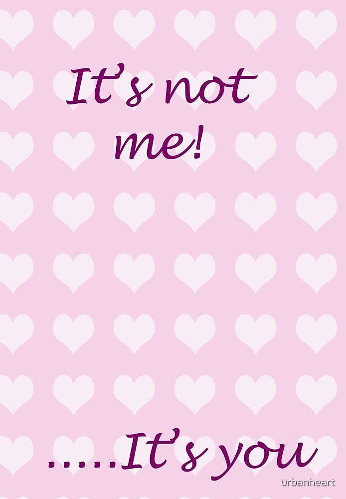 Its not Me by urbanheart