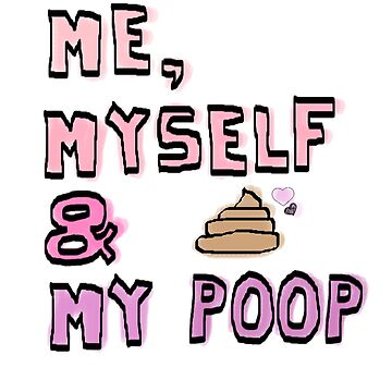 Me, Myself & My Poop by queenlokibeth