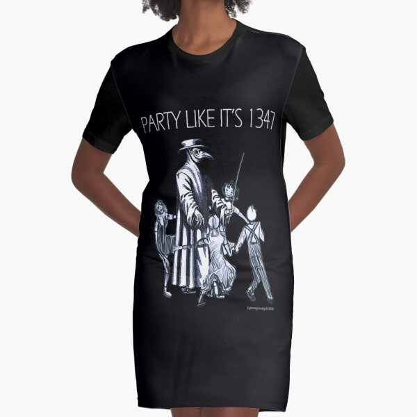 Party Like It's 1347 Again Graphic T-Shirt Dress