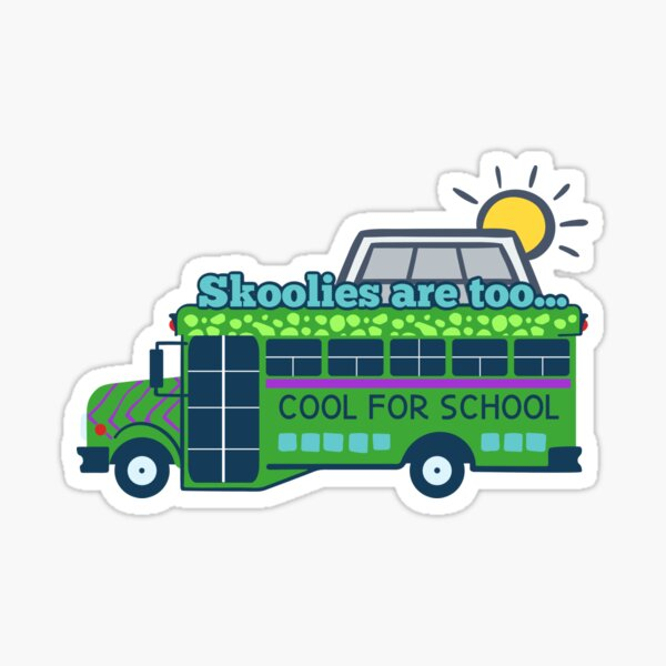 Skoolies are too... Cool for School Sticker