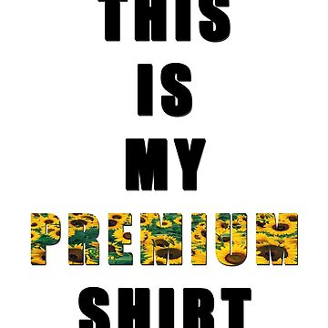 This is my premium shirt by esmeopp