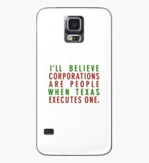 I'll Believe Corporations Are People When Texas Executes One Case/Skin for Samsung Galaxy