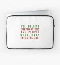 I'll Believe Corporations Are People When Texas Executes One Laptop Sleeve
