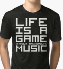 Life is a Game Without Background Music (Reversed Colours) Tri-blend T-Shirt