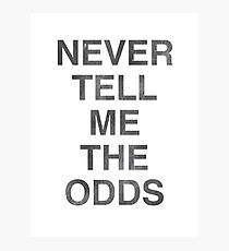 Never Tell Me The Odds! Photographic Print