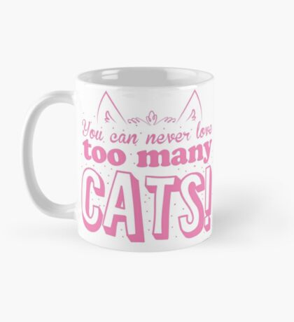 You can never love too many CATS Mug