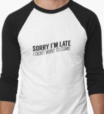 Sorry I'm Late, I Didn't Want To Come Men's Baseball ¾ T-Shirt