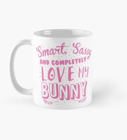 Smart, Sassy and completely love my BUNNY Mug