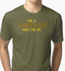 I'm a Lumberjack and I'm OK Tri-blend T-Shirt