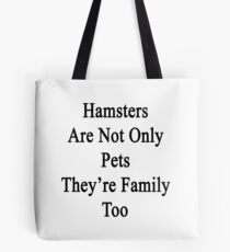 Hamsters Are Not Only Pets They're Family Too  Tote Bag