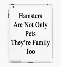 Hamsters Are Not Only Pets They're Family Too  iPad Case/Skin