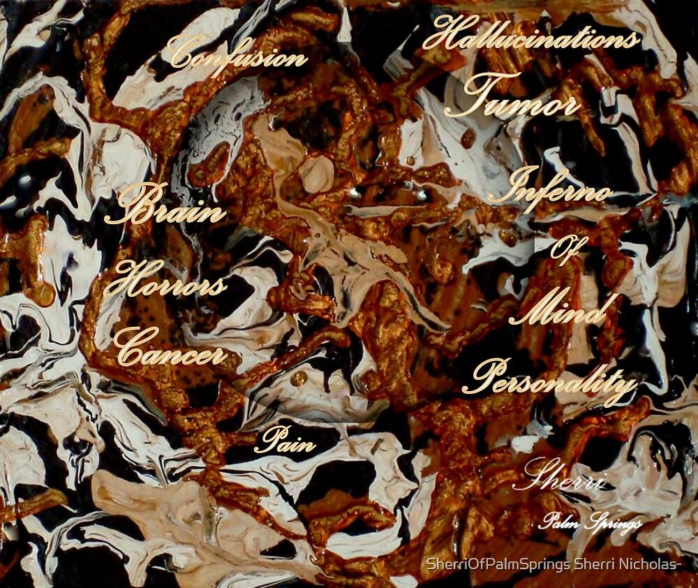TUMOR OF THE BRAIN....INFERNO OF THE MIND by SherriOfPalmSprings Sherri Nicholas-