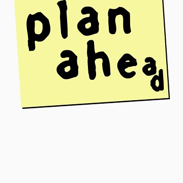 Plan Ahead by cerio