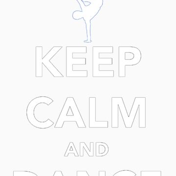 Keep Calm and Dance! - Bboy by RichieRiich