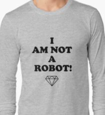 I AM NOT A ROBOT Long Sleeve T-Shirt