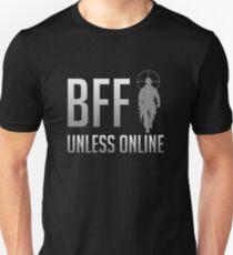 BFF - Unless Online Unisex T-Shirt