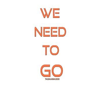 Classic Quotes -  We Need To Go by Tasmainia300