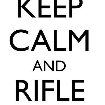 Keep Calm and Rifle On Pred by LoneSheepdog