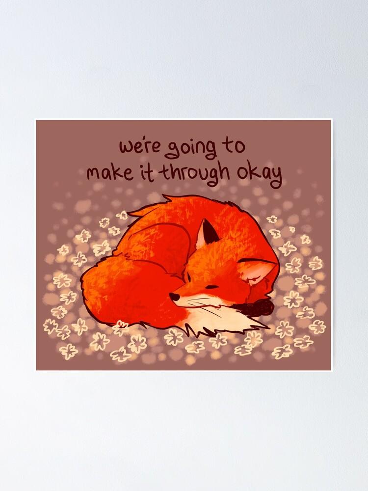 "Alternate view of ""We're Going to Make it Through Okay"" Sleeping Flower Fox Poster"