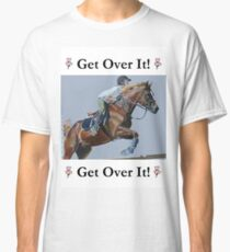 Get Over It! Horse T-Shirts & Hoodies Classic T-Shirt