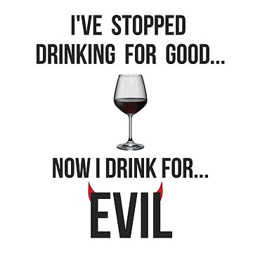 I've stopped drinking for good... now  I drink for evil (wine) by SpaceLake