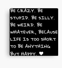 Be Crazy, Be Silly, Be Happy Canvas Print