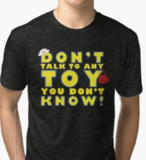 Don't talk to any toy you don't know! Tri-blend T-Shirt