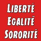 Liberty Equality Sisterhood by HereticWear
