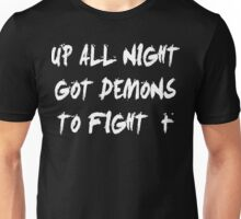 Up All Night Got Demons To Fight Unisex T-Shirt