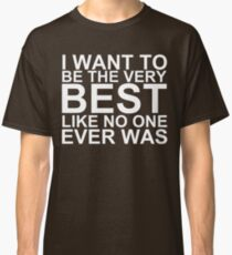 I Want To Be The Very Best, Like No One Ever Was (Pokemon) (Reversed Colours) Classic T-Shirt
