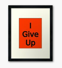 I Give Up by Chillee Wilson Framed Print