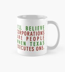 I'll Believe Corporations Are People When Texas Executes One Mug