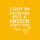 99 Problems But A Snitch Ain't One - Yellow by flyingpantaloon