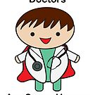 Doctors Are Super Heroes by ValeriesGallery