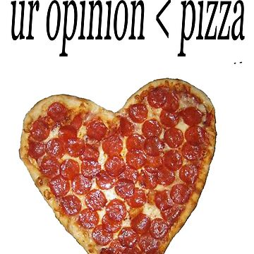 Ur Opinion < Pizza by oliviatbh